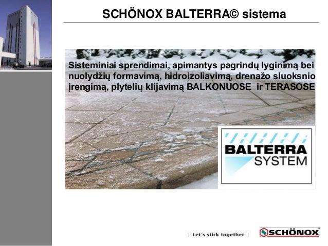 SCHÖNOX BALTERRA© sistema  Sisteminiai sprendimai, apimantys pagrindų lyginimą bei  nuolydžių formavimą, hidroizoliavimą, ...
