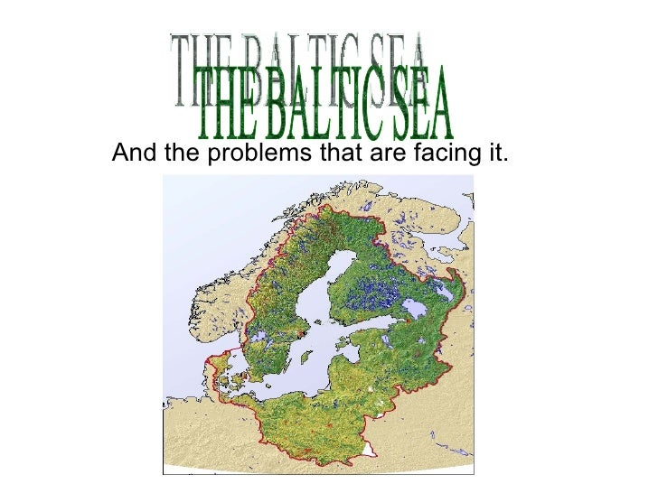 And the problems that are facing it. THE BALTIC SEA