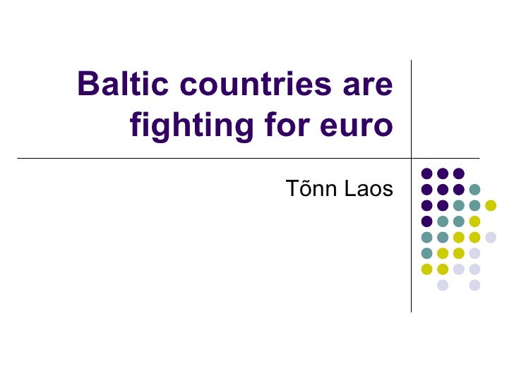 Baltic countries are fighting for euro Tõnn Laos