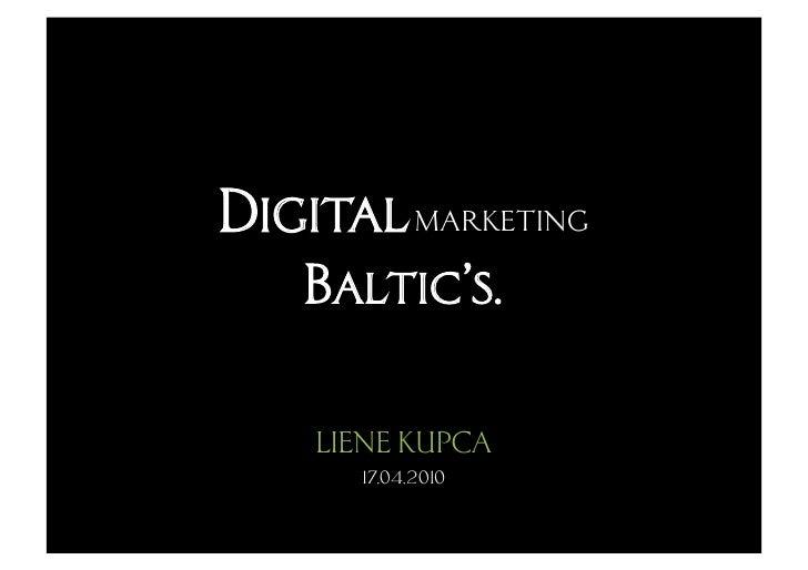 Digital marketing    Baltic's.      LIENE KUPCA       17.04.2010