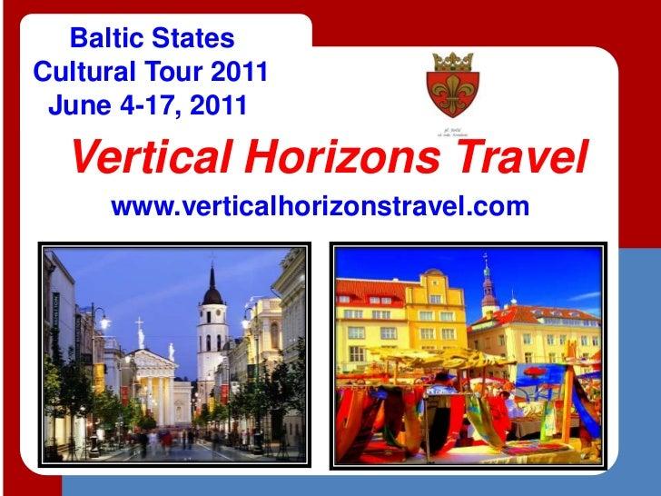 Baltic StatesCultural Tour 2011 June 4-17, 2011  Vertical Horizons Travel     www.verticalhorizonstravel.com