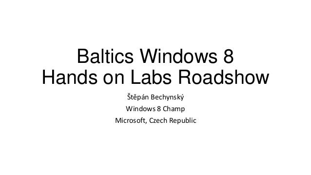 Baltics Windows 8 Hands on Labs Roadshow Štěpán Bechynský Windows 8 Champ Microsoft, Czech Republic