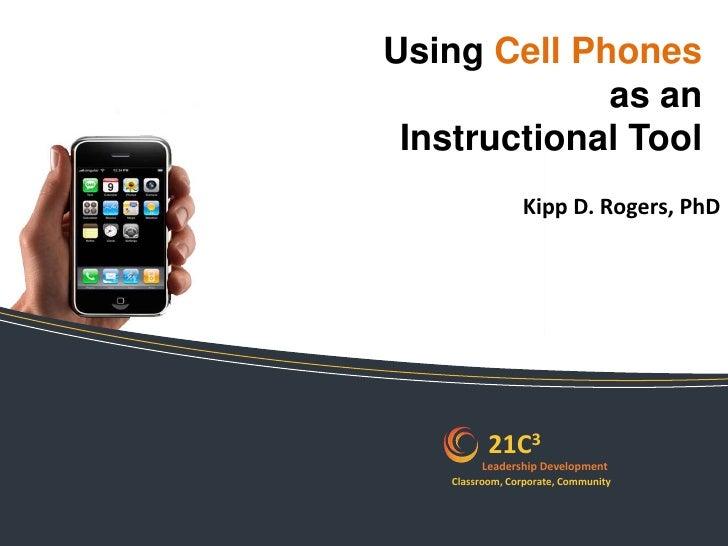 Using Cell Phones<br />as an<br />Instructional Tool<br />Kipp D. Rogers, PhD<br />21C3<br />21C3<br />21C3<br />21C3<br /...