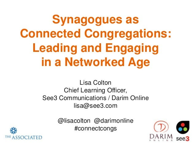 Synagogues asConnected Congregations:  Leading and Engaging   in a Networked Age               Lisa Colton         Chief L...