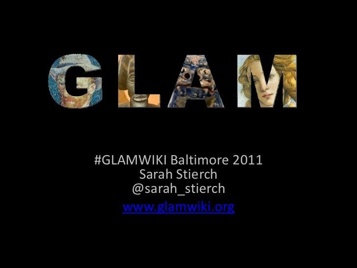 #GLAMWIKI Baltimore 2011Sarah Stierch@sarah_stierch<br />www.glamwiki.org<br />