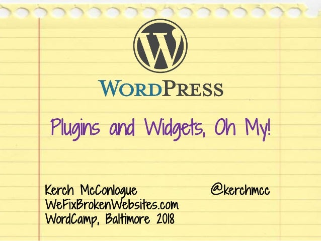 Plugins and Widgets, Oh My! Kerch McConlogue @kerchmcc WeFixBrokenWebsites.com WordCamp, Baltimore 2018
