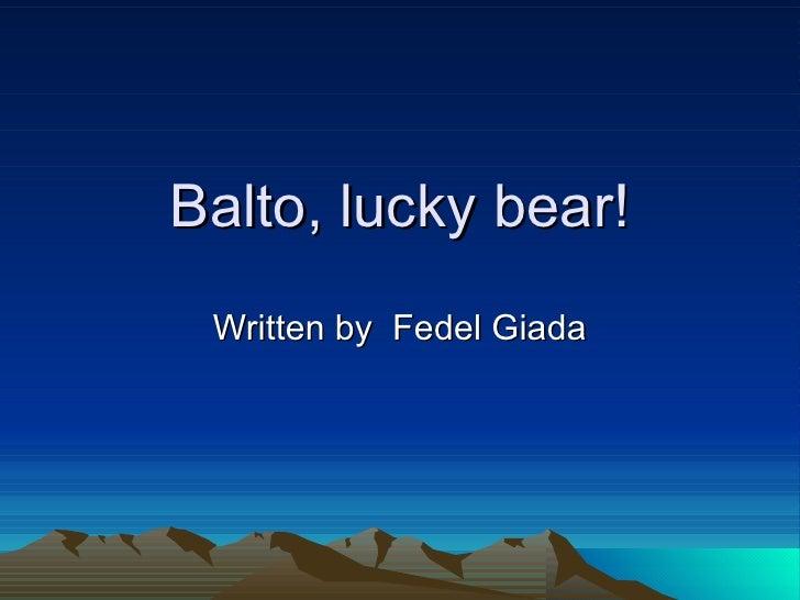 Balto, lucky bear! Written by  Fedel Giada