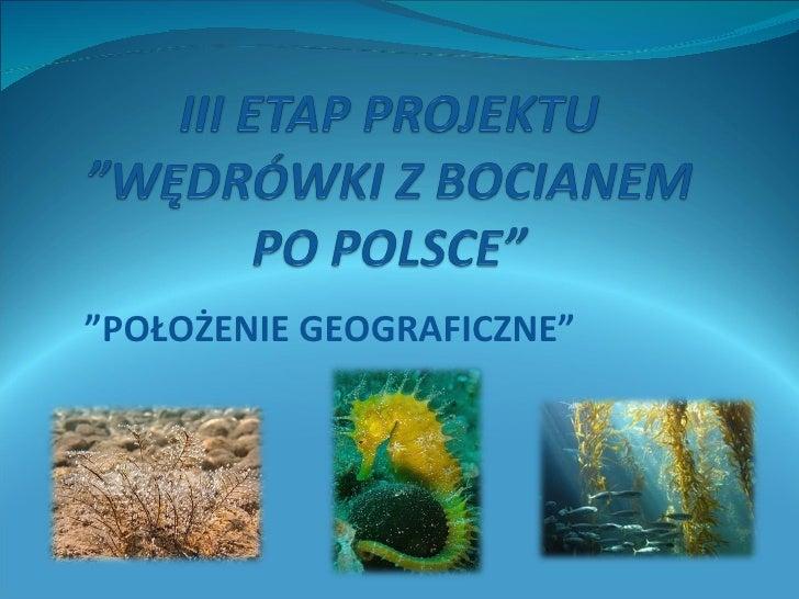 """"""" PO Ł O Ż ENIE GEOGRAFICZNE"""""""
