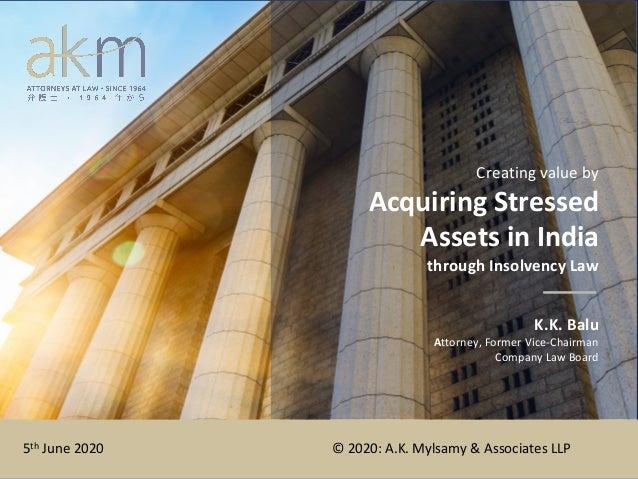 A K MYLSAMY & ASSOCIATES LLP Chennai • New Delhi • Coimbatore • Bangalore Creating value by Acquiring Stressed Assets in I...