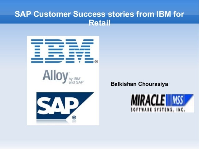 SAP Customer Success stories from IBM forRetailBalkishan Chourasiya