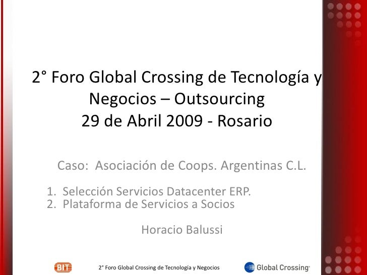 2° Foro Global Crossing de Tecnología y         Negocios – Outsourcing        29 de Abril 2009 - Rosario     Caso: Asociac...