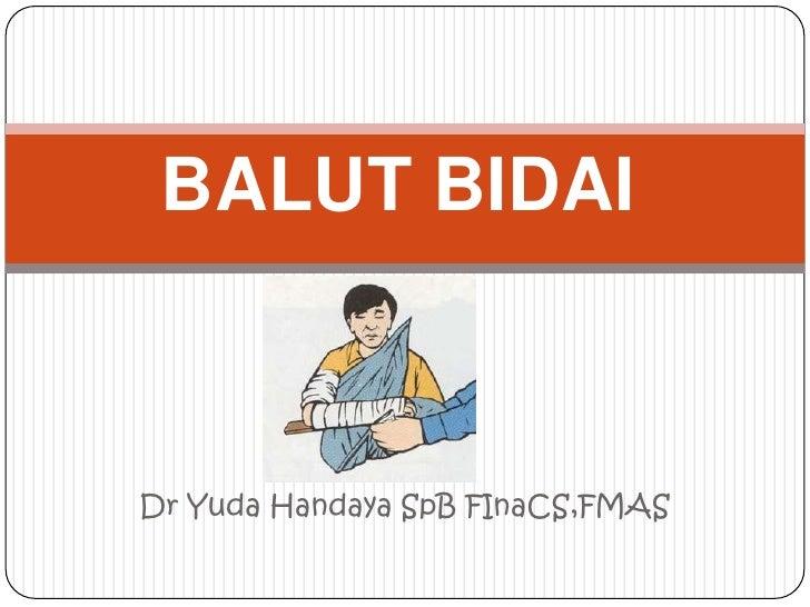 BALUT BIDAI<br />Dr Yuda Handaya SpB FInaCS,FMAS<br />