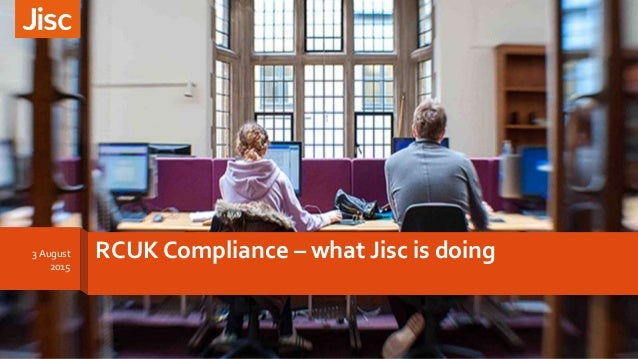 RCUK Compliance – what Jisc is doing3 August 2015