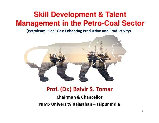 Skill Development & Talent Management in the Petro Coal SectorManagement in the Petro-Coal Sector (Petroleum–Coal‐Gas:En...