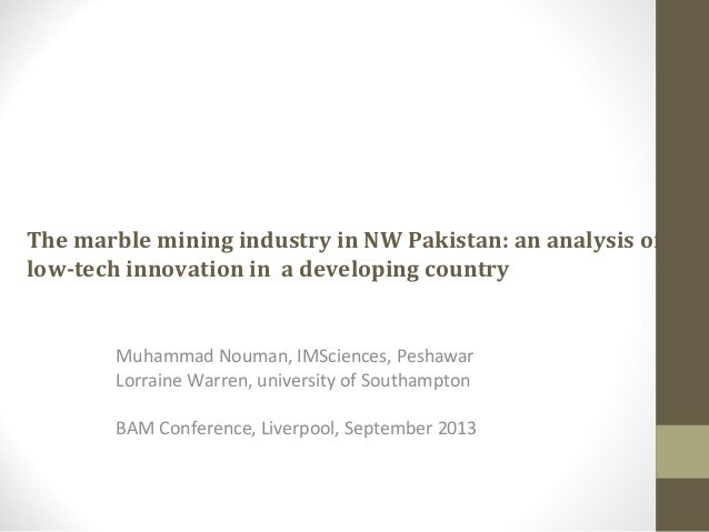 The marble mining industry in NW Pakistan: an analysis of low-tech innovation in a developing country Muhammad Nouman, IMS...