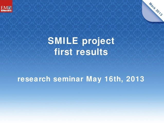 SMILE project first results research seminar May 16th, 2013 M ars 2013