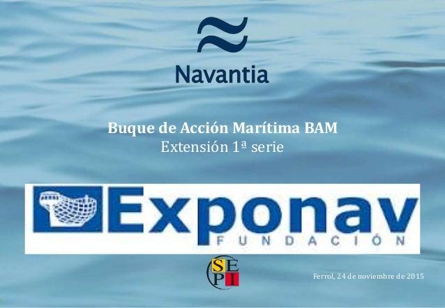 0 [*(Confidencial Navantia)*]CONFIDENCIAL COMERCIAL Buque de Acción Marítima BAM 24 de Noviembre de 2015 [*(Confidencial N...