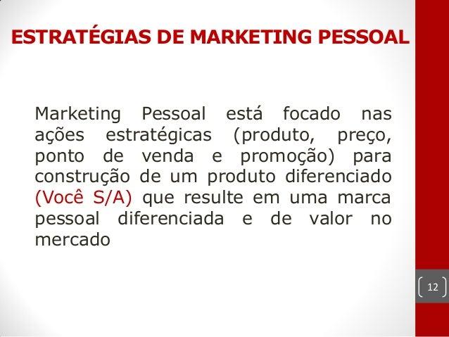 ESTRATÉGIAS DE MARKETING PESSOAL Marketing Pessoal está focado nas ações estratégicas (produto, preço, ponto de venda e pr...