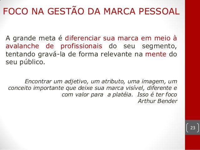 FOCO NA GESTÃO DA MARCA PESSOALA grande meta é diferenciar sua marca em meio àavalanche de profissionais do seu segmento,t...
