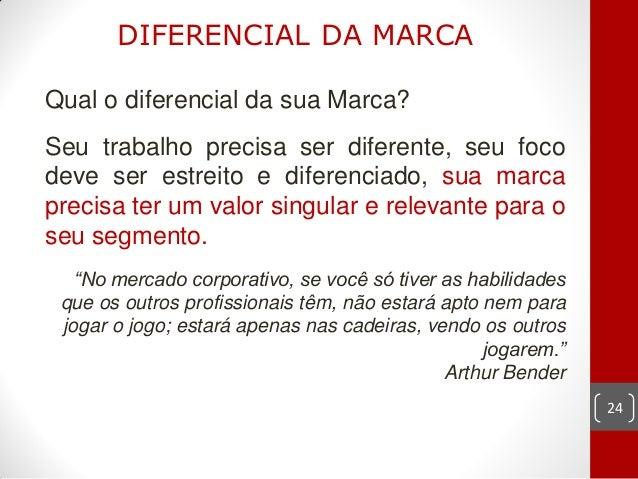 DIFERENCIAL DA MARCAQual o diferencial da sua Marca?Seu trabalho precisa ser diferente, seu focodeve ser estreito e difere...