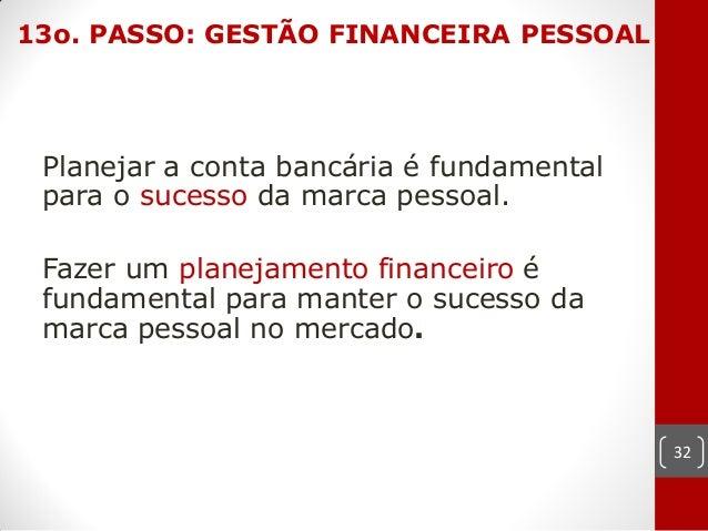 13o. PASSO: GESTÃO FINANCEIRA PESSOAL Planejar a conta bancária é fundamental para o sucesso da marca pessoal. Fazer um pl...
