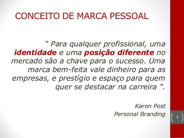 """CONCEITO DE MARCA PESSOAL        """" Para qualquer profissional, umaidentidade e uma posição diferente nomercado são a chave..."""