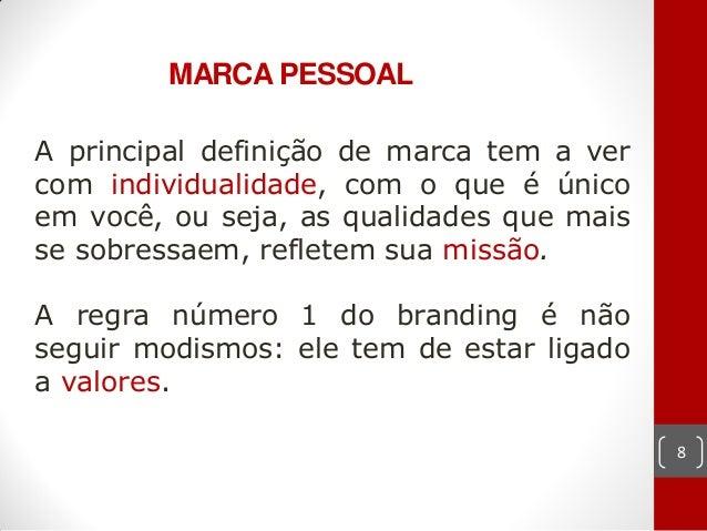 MARCA PESSOALA principal definição de marca tem a vercom individualidade, com o que é únicoem você, ou seja, as qualidades...
