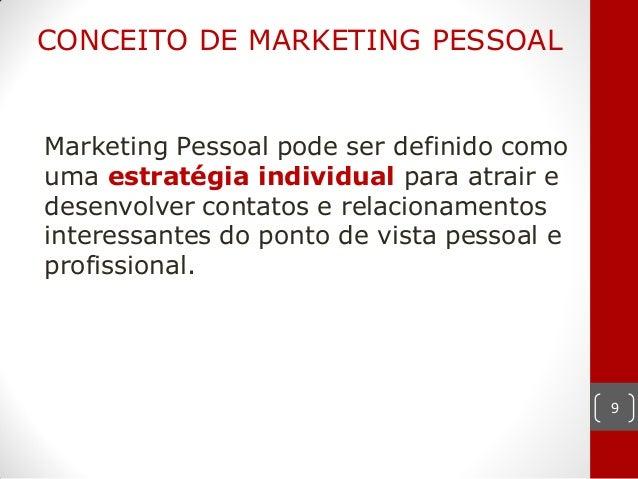 CONCEITO DE MARKETING PESSOALMarketing Pessoal pode ser definido comouma estratégia individual para atrair edesenvolver co...