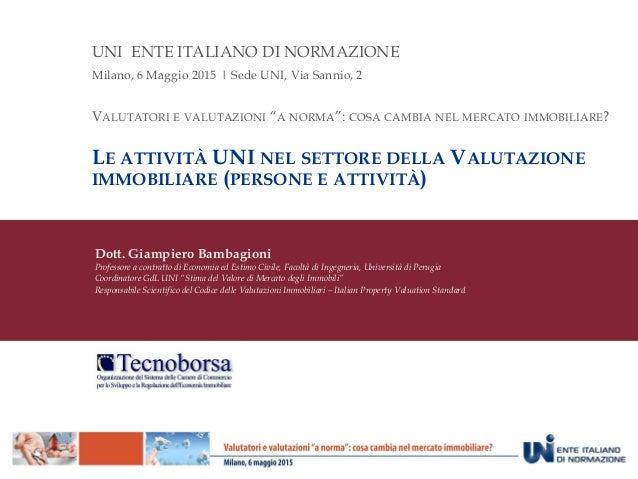 ae8cb2d69e ... valutazione immobiliare (persone e attività). UNI ENTE ITALIANO DI  NORMAZIONE Milano, 6 Maggio 2015 | Sede UNI, ...