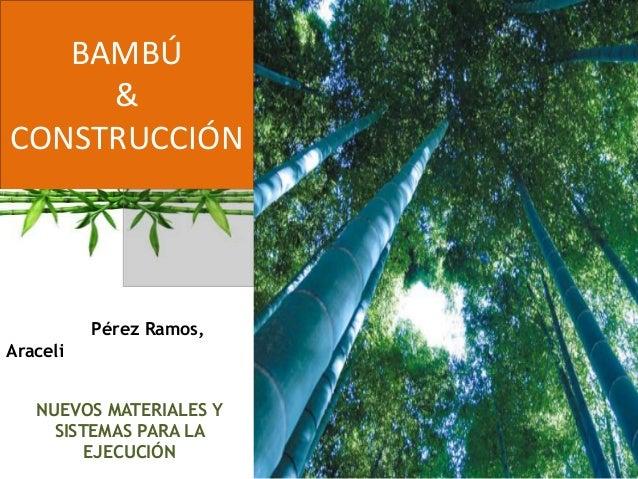 BAMBÚ & CONSTRUCCIÓN Pérez Ramos, Araceli NUEVOS MATERIALES Y SISTEMAS PARA LA EJECUCIÓN