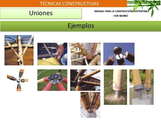 TÉCNICAS CONSTRUCTIVAS Uniones Ejemplos MANUAL PARA LA CONSTRUCCIÓN SUSTENTABLE CON BAMBÚ