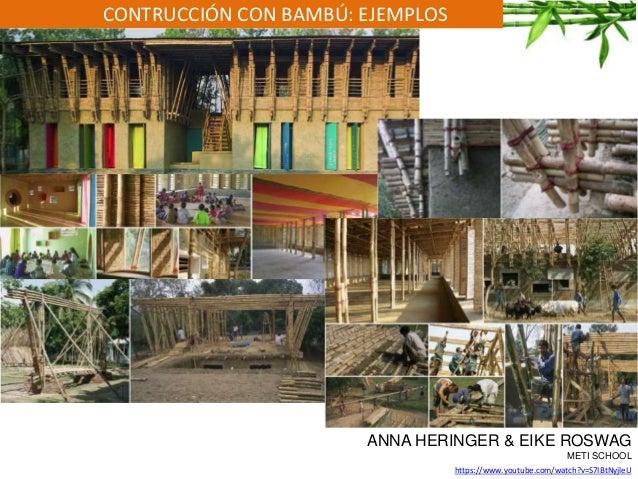 CONTRUCCIÓN CON BAMBÚ: EJEMPLOS ANNA HERINGER & EIKE ROSWAG METI SCHOOL https://www.youtube.com/watch?v=S7IBtNyjleU