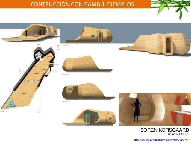 CONTRUCCIÓN CON BAMBÚ: EJEMPLOS SOREN KORSGAARD WOVEN HOUSE https://www.youtube.com/watch?v=Sk9OUpCl7AY