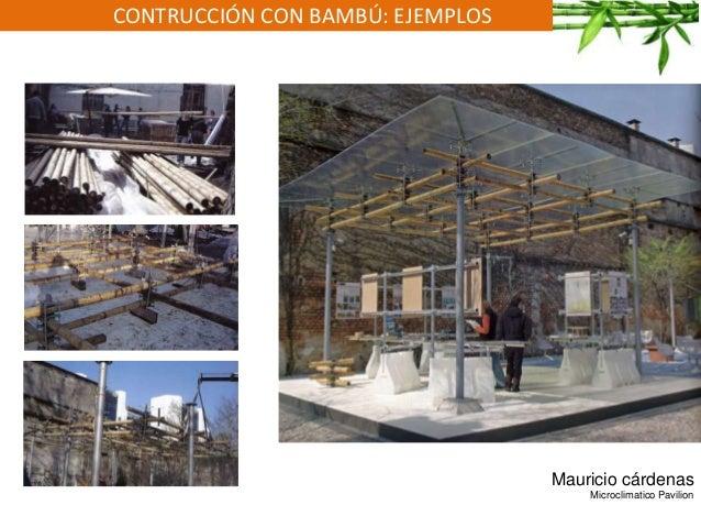 CONTRUCCIÓN CON BAMBÚ: EJEMPLOS Mauricio cárdenas Microclimatico Pavilion