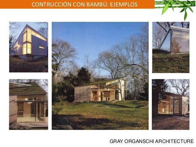 CONTRUCCIÓN CON BAMBÚ: EJEMPLOS GRAY ORGANSCHI ARCHITECTURE