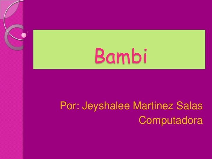 BambiPor: Jeyshalee Martinez Salas                Computadora