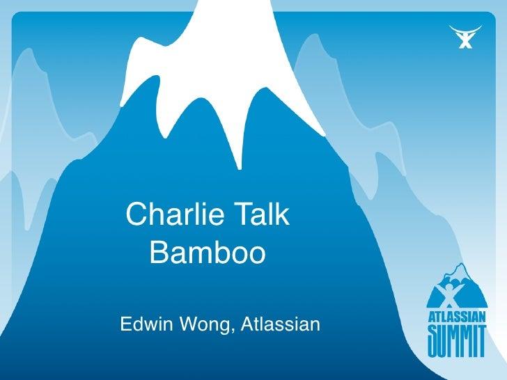 Charlie Talk  Bamboo  Edwin Wong, Atlassian