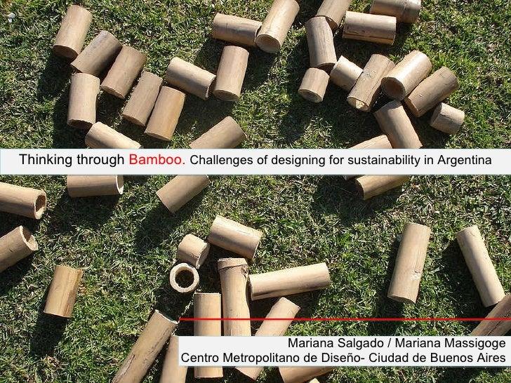 Thinking through  Bamboo.  Challenges of designing for sustainability in Argentina Mariana Salgado / Mariana Massigoge Cen...