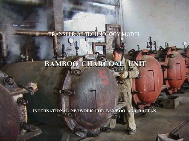 TRANSFER OF TECHNOLOGY MODEL BAMBOO CHARCOAL UNITBAMBOO CHARCOAL UNIT INTERNATIONAL NETWORK FOR BAMBOO AND RATTANINTERNATI...