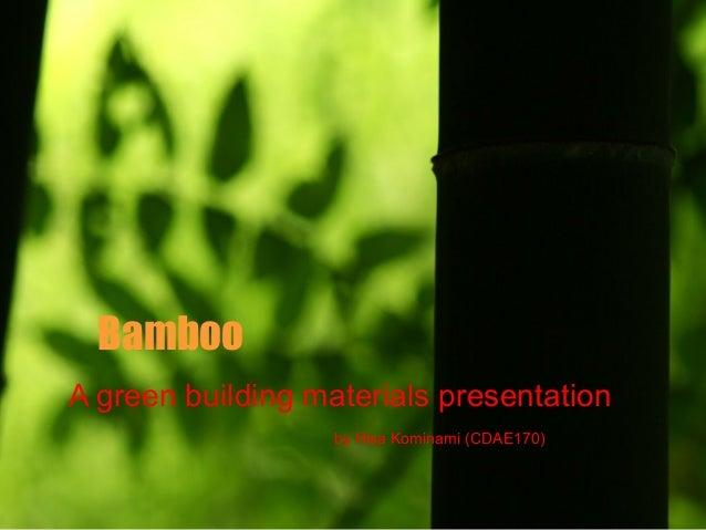 BambooA green building materials presentation                   by Hisa Kominami (CDAE170)