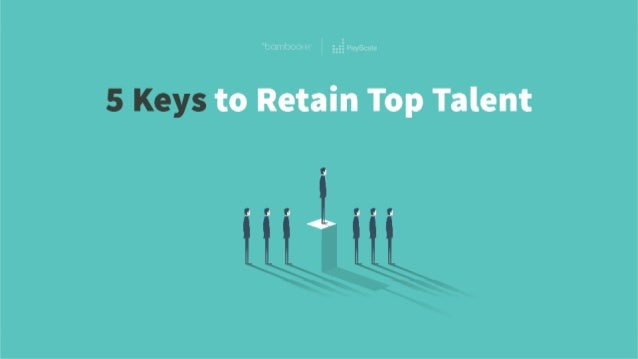 bamboohr.com payscale.com 5 Keys to Retain Top Talent