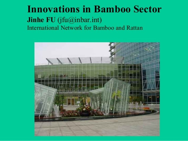 Innovations in Bamboo Sector Jinhe FU (jfu@inbar.int) International Network for Bamboo and Rattan