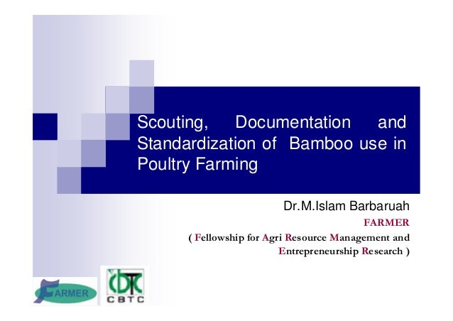 Scouting, Documentation and Standardization of Bamboo use in Poultry Farming Dr.M.Islam Barbaruah FARMER ( Fellowship for ...
