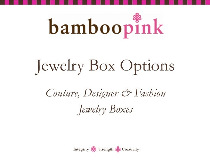 Jewelry Box Options Couture, Designer & Fashion        Jewelry Boxes       Integrity   Strength   Creativity