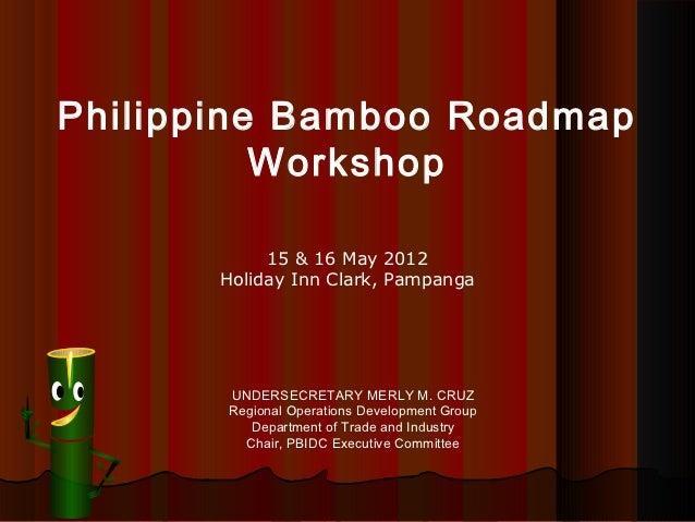 Philippine Bamboo Roadmap          Workshop            15 & 16 May 2012       Holiday Inn Clark, Pampanga       UNDERSECRE...