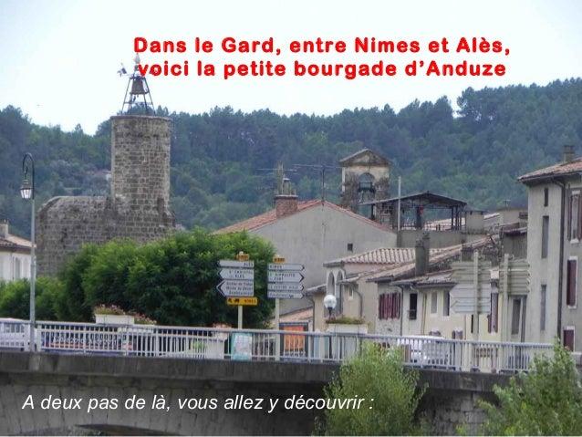 Dans le Gard, entre Nimes et Alès, voici la petite bourgade d'Anduze A deux pas de là, vous allez y découvrir :