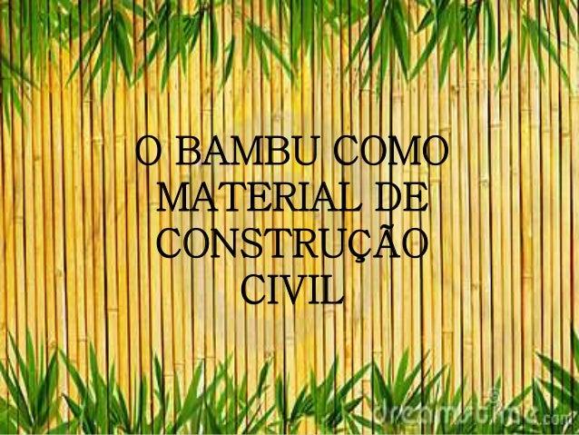 O BAMBU COMO MATERIAL DE CONSTRUÇÃO CIVIL