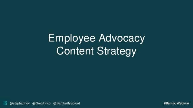@stephanhov @GregTirico @BambuBySprout #BambuWebinar Employee Advocacy Content Strategy