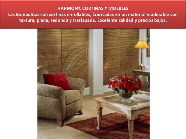 HARMONY, CORTINAS Y MUEBLESLas Bambulitas son cortinas enrollables, fabricadas en un material maderable contextura, plana,...
