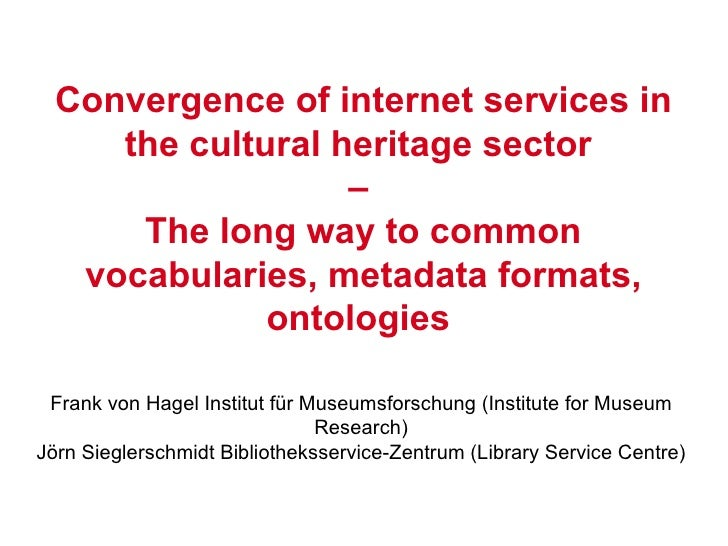 Convergence of internet services in      the cultural heritage sector                    –       The long way to common   ...